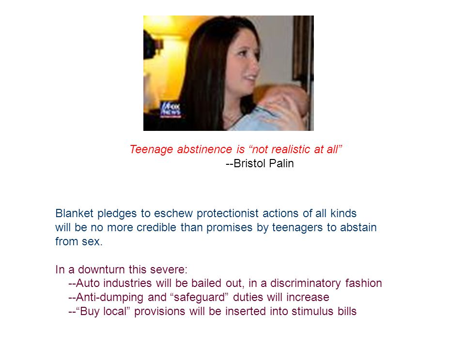 Teenage abstinence is not realistic at all --Bristol Palin Blanket pledges to eschew protectionist actions of all kinds will be no more credible than promises by teenagers to abstain from sex.