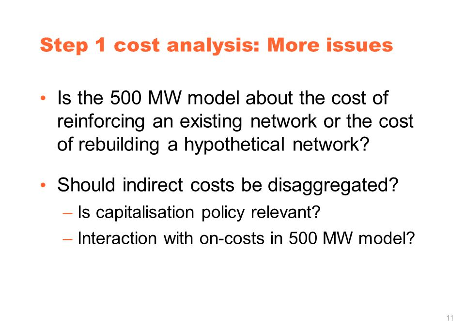 11 Step 1 cost analysis: More issues Is the 500 MW model about the cost of reinforcing an existing network or the cost of rebuilding a hypothetical network.