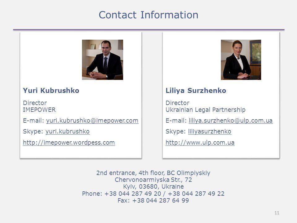 11 Contact Information 2nd entrance, 4th floor, BC Olimpiyskiy Chervonoarmiyska Str., 72 Kyiv, 03680, Ukraine Phone: +38 044 287 49 20 / +38 044 287 49 22 Fax: +38 044 287 64 99 Yuri Kubrushko Director IMEPOWER E-mail: yuri.kubrushko@imepower.com Skype: yuri.kubrushko http://imepower.wordpess.com Yuri Kubrushko Director IMEPOWER E-mail: yuri.kubrushko@imepower.com Skype: yuri.kubrushko http://imepower.wordpess.com Liliya Surzhenko Director Ukrainian Legal Partnership E-mail: liliya.surzhenko@ulp.com.ua Skype: liliyasurzhenko http://www.ulp.com.ua Liliya Surzhenko Director Ukrainian Legal Partnership E-mail: liliya.surzhenko@ulp.com.ua Skype: liliyasurzhenko http://www.ulp.com.ua