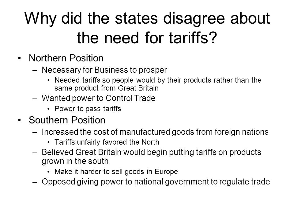 Why did the states disagree about the need for tariffs? Northern Position –Necessary for Business to prosper Needed tariffs so people would by their p