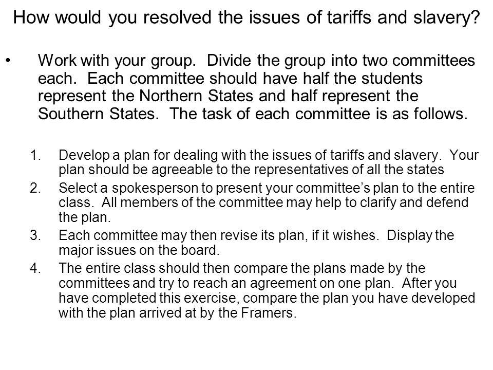 How would you resolved the issues of tariffs and slavery? Work with your group. Divide the group into two committees each. Each committee should have