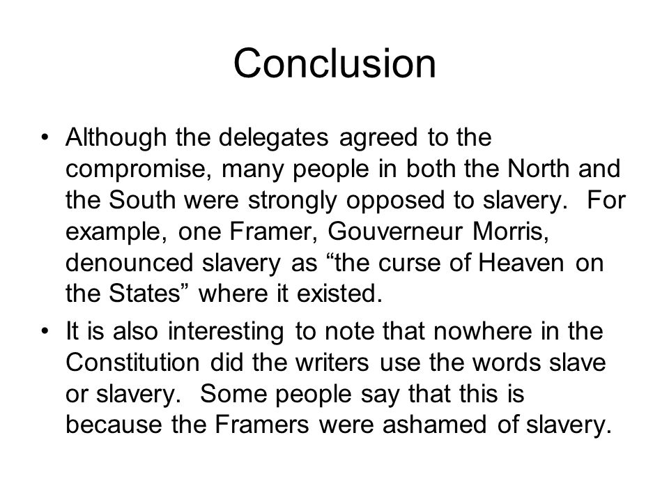 Conclusion Although the delegates agreed to the compromise, many people in both the North and the South were strongly opposed to slavery. For example,