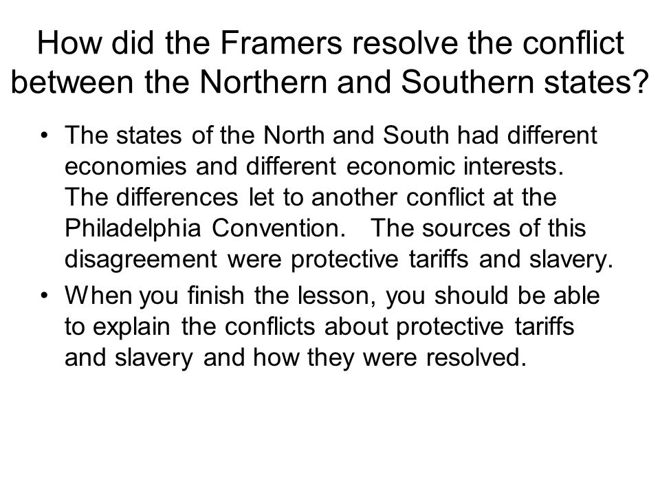 How did the Framers resolve the conflict between the Northern and Southern states? The states of the North and South had different economies and diffe
