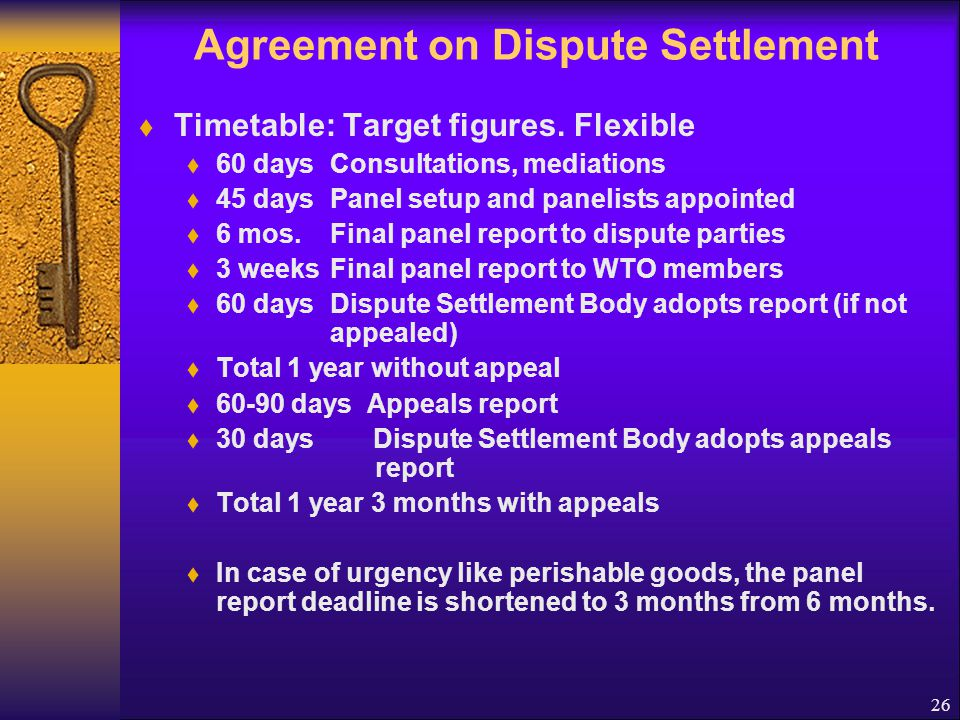 Agreement on Dispute Settlement Dispute Settlement Body (DSB) General Council consisting of all WTO members Settling disputes is the responsibility of the DSB.