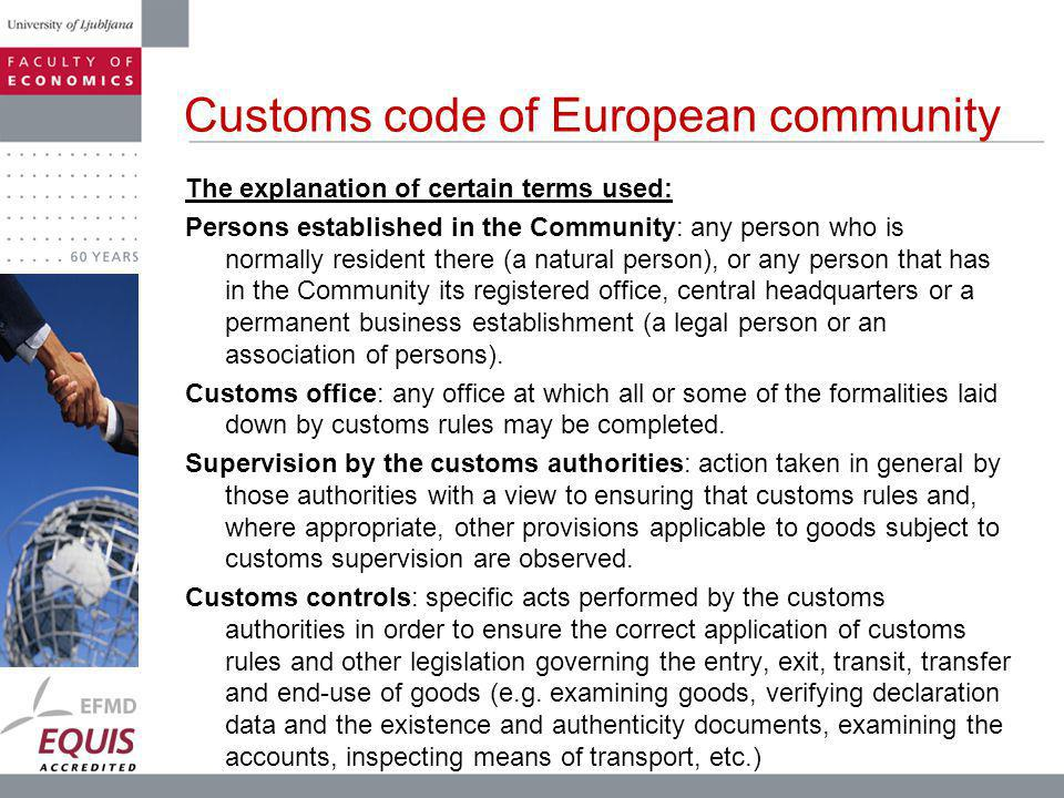 The explanation of certain terms used: Persons established in the Community: any person who is normally resident there (a natural person), or any person that has in the Community its registered office, central headquarters or a permanent business establishment (a legal person or an association of persons).