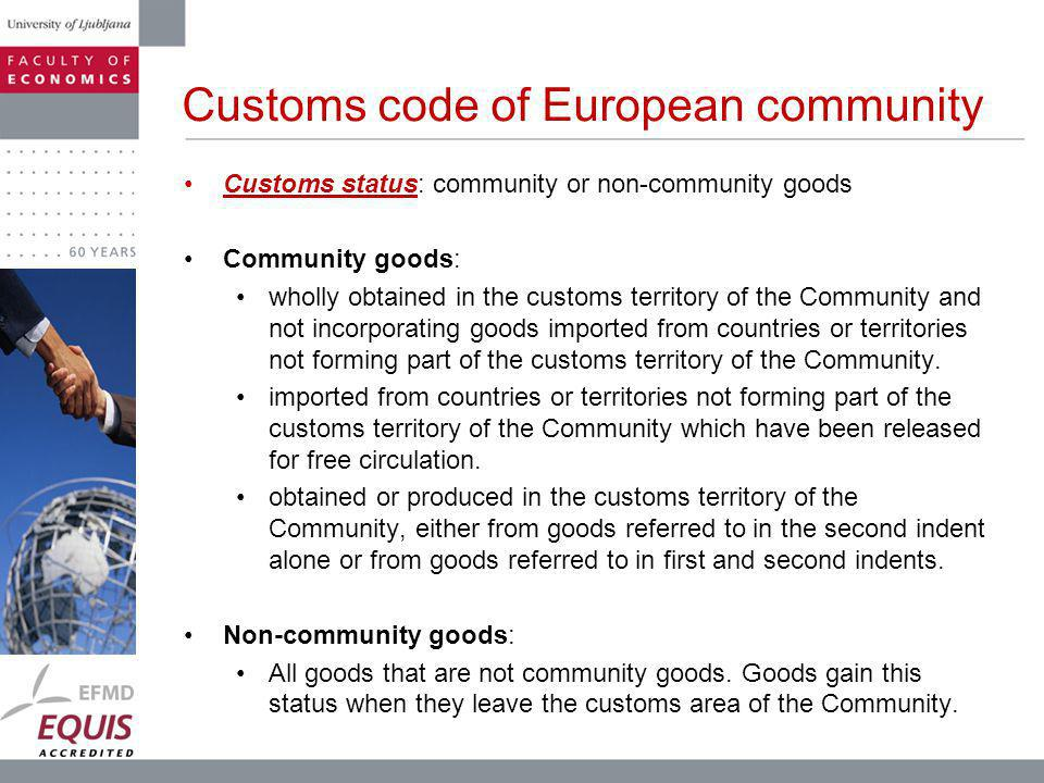 Customs status: community or non-community goods Community goods: wholly obtained in the customs territory of the Community and not incorporating goods imported from countries or territories not forming part of the customs territory of the Community.