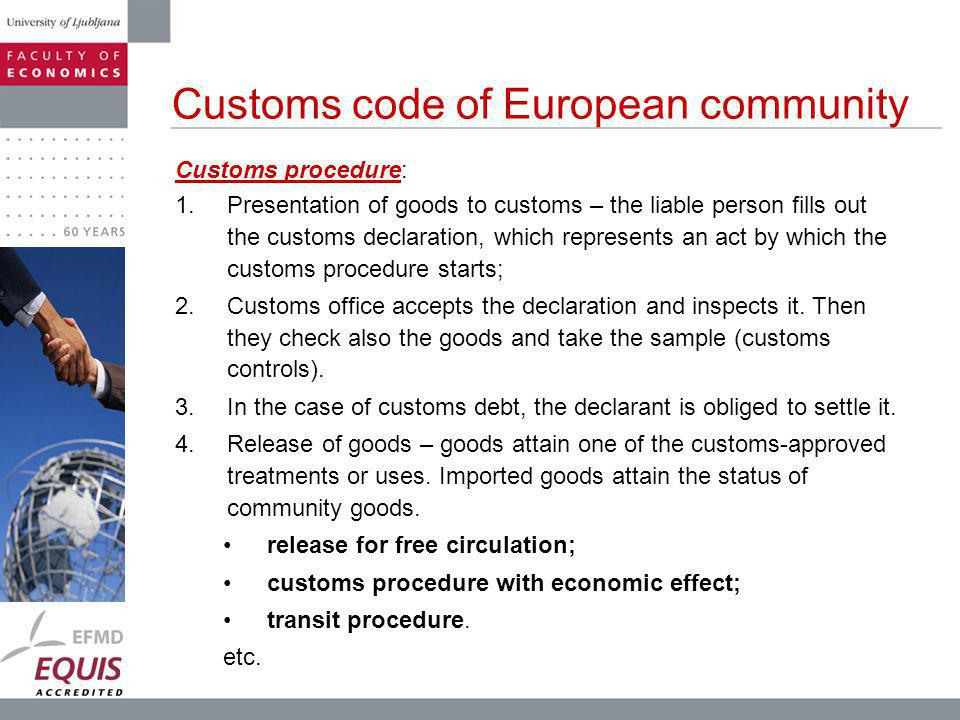 Customs procedure: 1.Presentation of goods to customs – the liable person fills out the customs declaration, which represents an act by which the customs procedure starts; 2.Customs office accepts the declaration and inspects it.