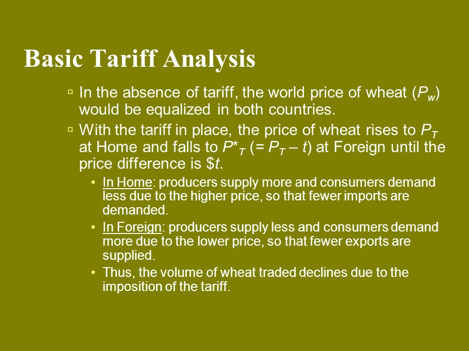 In the absence of tariff, the world price of wheat (P w ) would be equalized in both countries. With the tariff in place, the price of wheat rises to