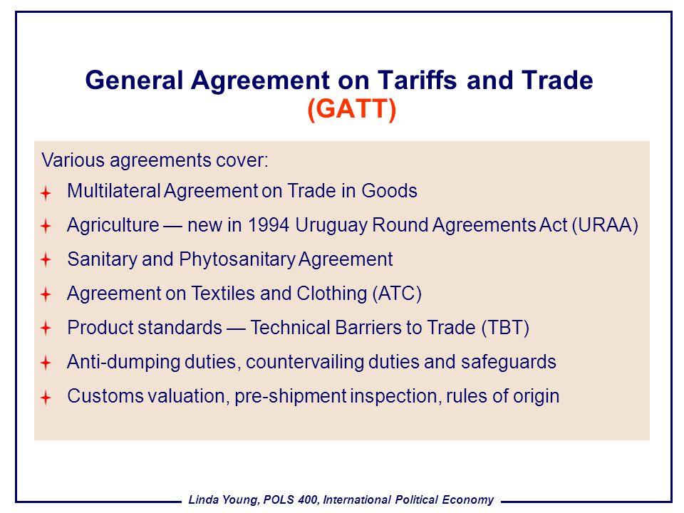 Linda Young, POLS 400, International Political Economy General Agreement on Tariffs and Trade (GATT) Multilateral Agreement on Trade in Goods Agricult