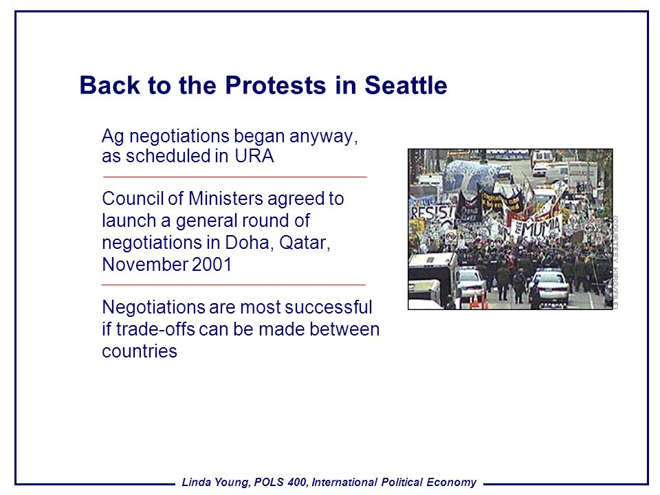 Linda Young, POLS 400, International Political Economy Back to the Protests in Seattle Ag negotiations began anyway, as scheduled in URA Council of Mi
