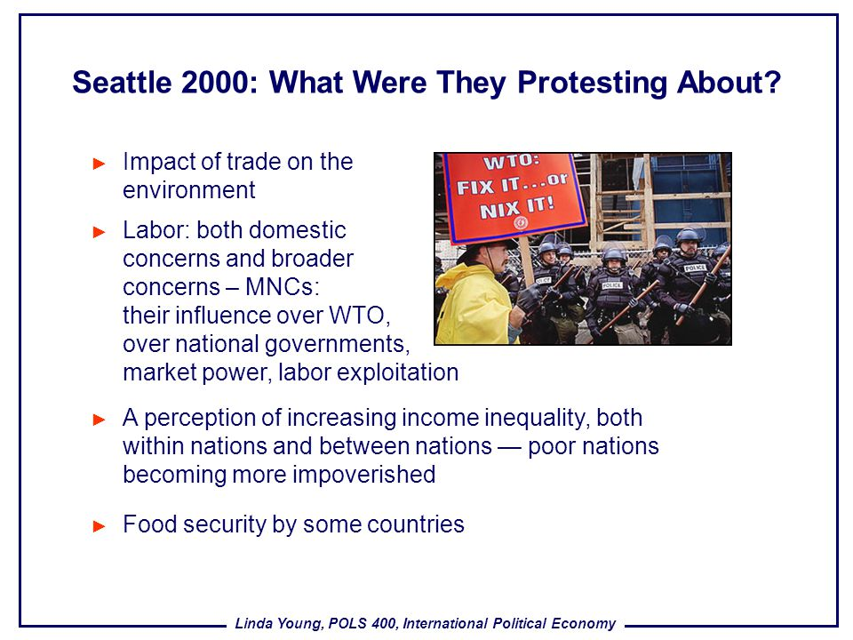 Linda Young, POLS 400, International Political Economy Impact of trade on the environment Seattle 2000: What Were They Protesting About? A perception