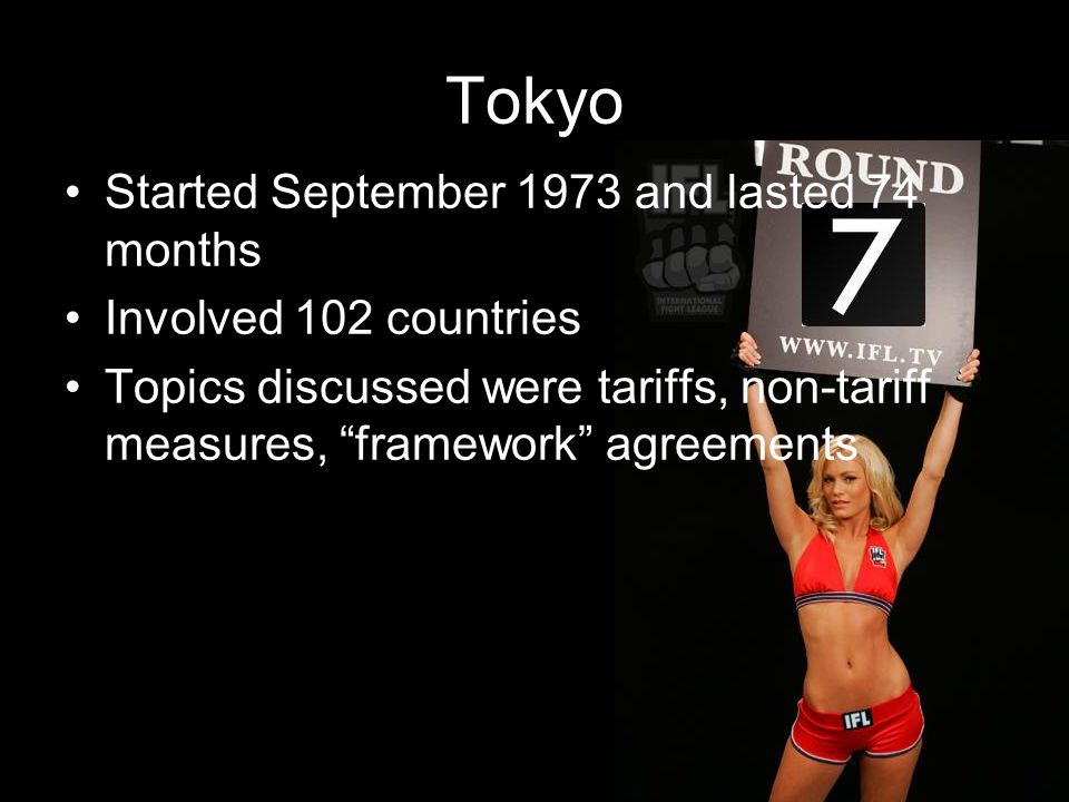 Tokyo Started September 1973 and lasted 74 months Involved 102 countries Topics discussed were tariffs, non-tariff measures, framework agreements