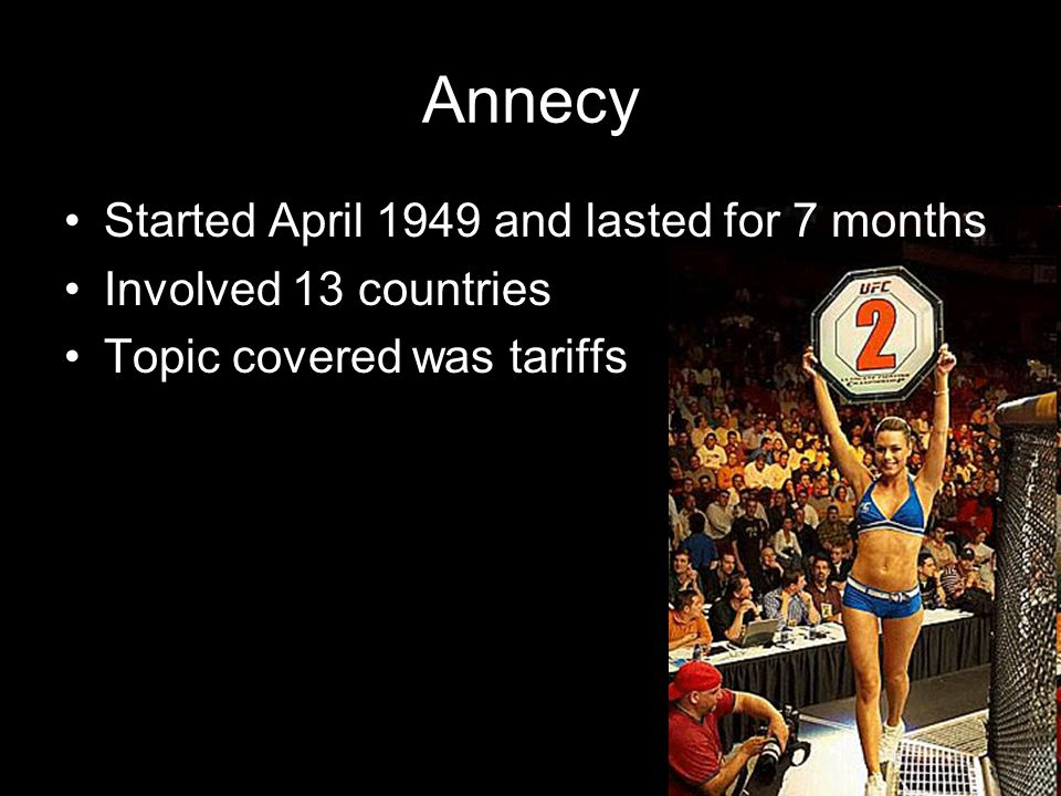 Annecy Started April 1949 and lasted for 7 months Involved 13 countries Topic covered was tariffs