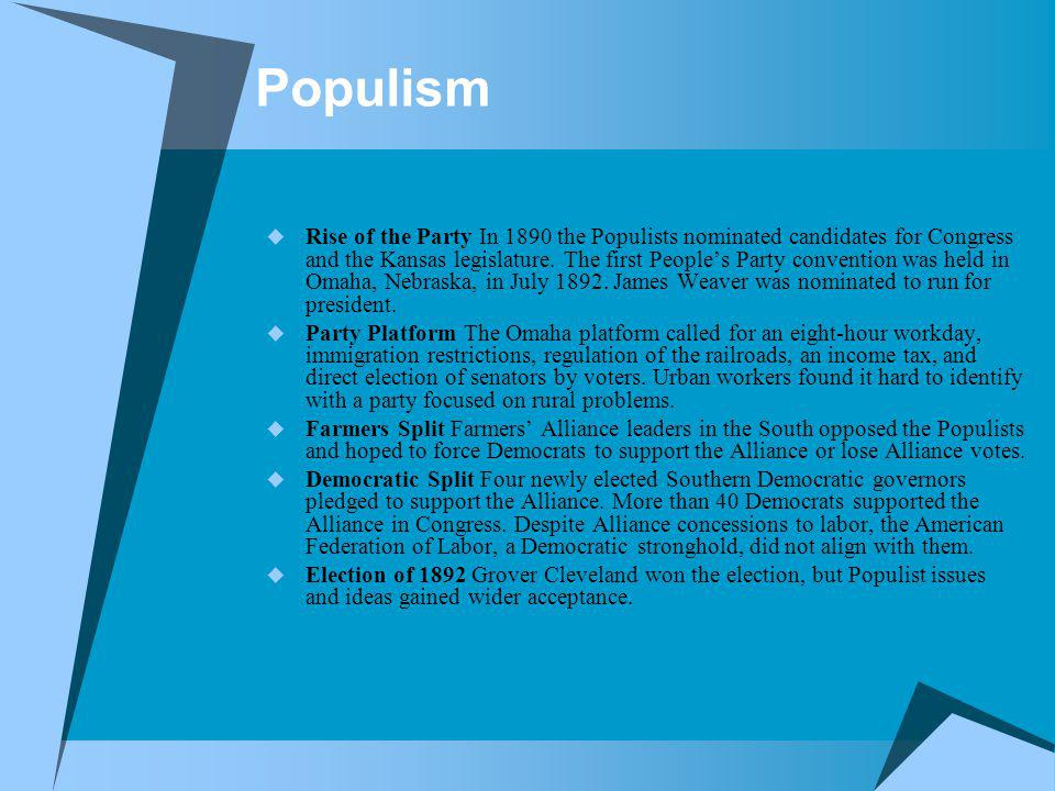 Populism Rise of the Party In 1890 the Populists nominated candidates for Congress and the Kansas legislature. The first Peoples Party convention was