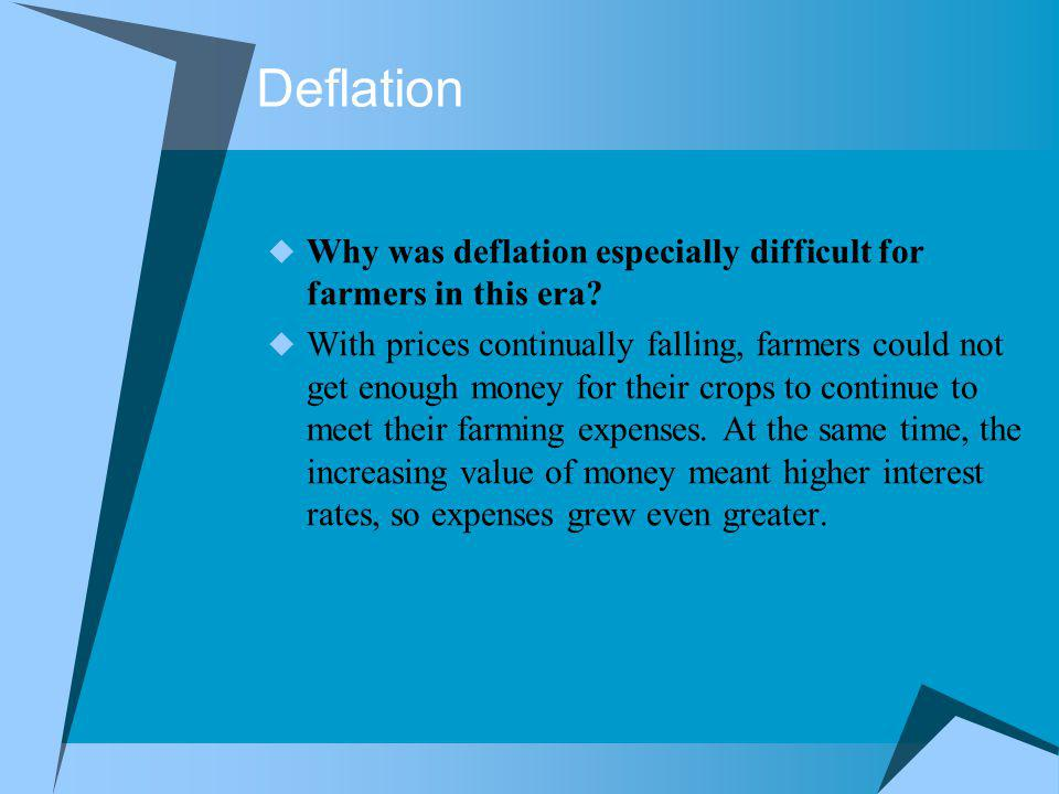 Deflation Why was deflation especially difficult for farmers in this era? With prices continually falling, farmers could not get enough money for thei
