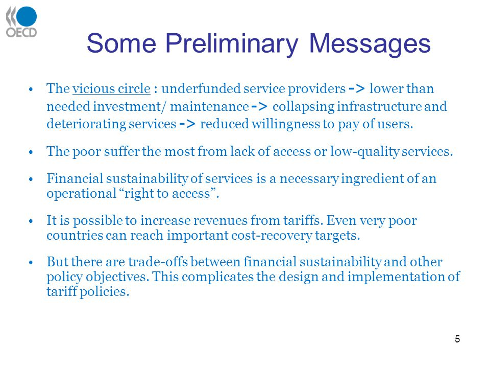 Some Preliminary Messages The vicious circle : underfunded service providers -> lower than needed investment/ maintenance -> collapsing infrastructure and deteriorating services -> reduced willingness to pay of users.