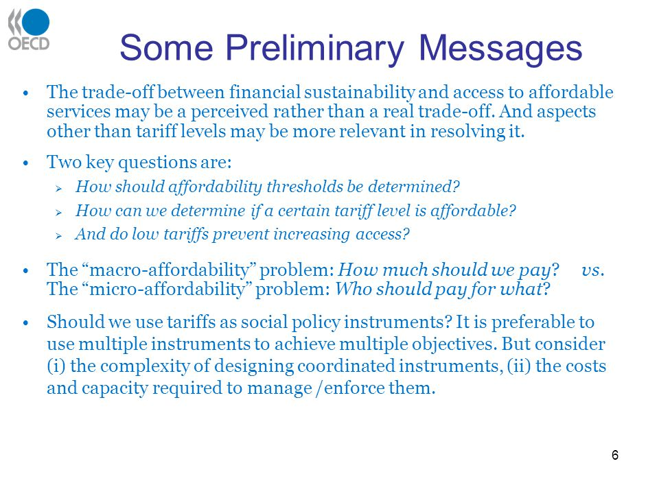 Some Preliminary Messages The trade-off between financial sustainability and access to affordable services may be a perceived rather than a real trade-off.