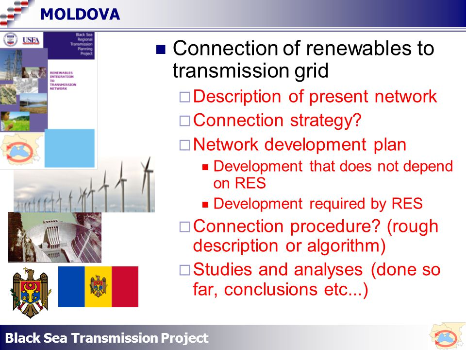 Black Sea Transmission Project MOLDOVA Connection of renewables to transmission grid Description of present network Connection strategy.