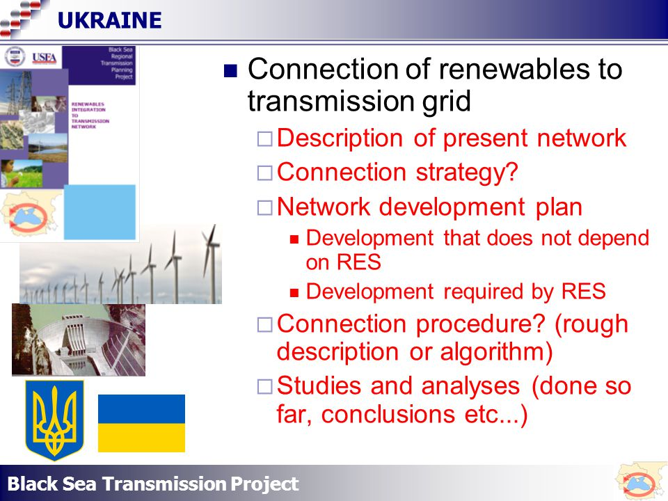 Black Sea Transmission Project UKRAINE Connection of renewables to transmission grid Description of present network Connection strategy.