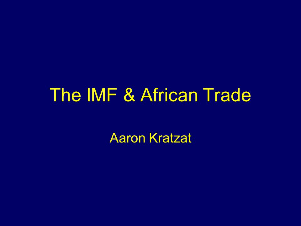 The IMF & African Trade Aaron Kratzat