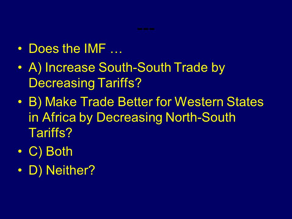 --- Does the IMF … A) Increase South-South Trade by Decreasing Tariffs.