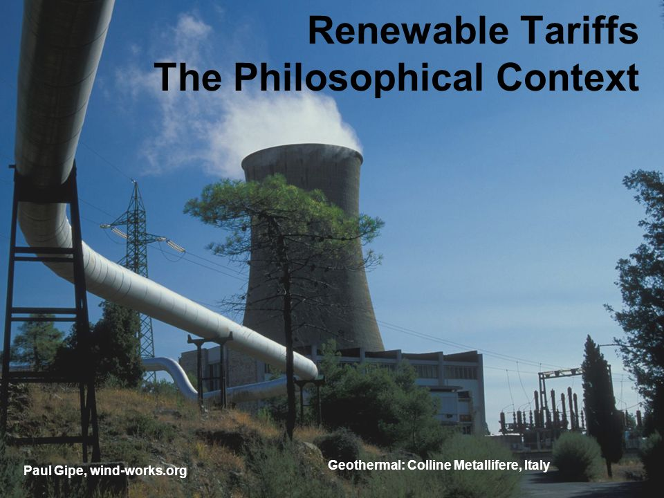 Renewable Tariffs The Philosophical Context Geothermal: Colline Metallifere, Italy Paul Gipe, wind-works.org
