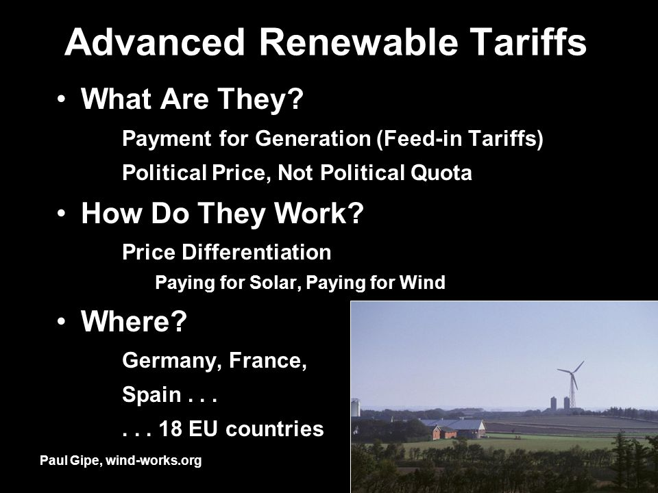 Advanced Renewable Tariffs What Are They? Payment for Generation (Feed-in Tariffs) Political Price, Not Political Quota How Do They Work? Price Differ