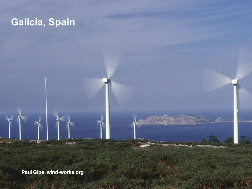 Renewables Can Be Added Quickly Paul Gipe, wind-works.org Germany Renewables: 10 Years--5% to 15 % Spain: 10 Years--0% to 10% California Consumption: ~300 TWh/yr