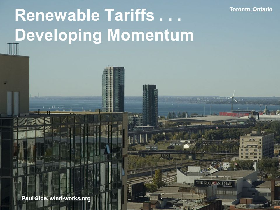 Toronto, Ontario Renewable Tariffs... Developing Momentum Paul Gipe, wind-works.org