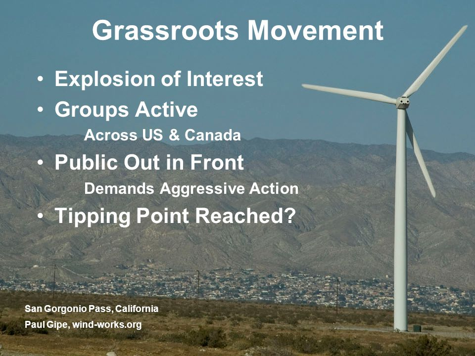 San Gorgonio Pass, California Grassroots Movement Explosion of Interest Groups Active Across US & Canada Public Out in Front Demands Aggressive Action