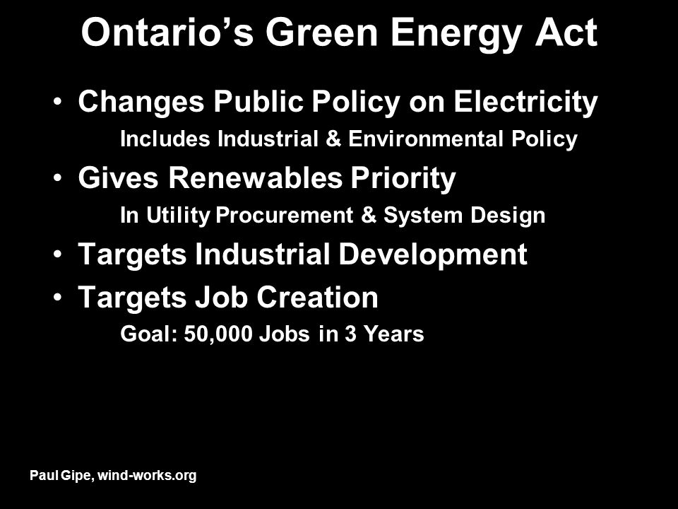Ontarios Green Energy Act Changes Public Policy on Electricity Includes Industrial & Environmental Policy Gives Renewables Priority In Utility Procure