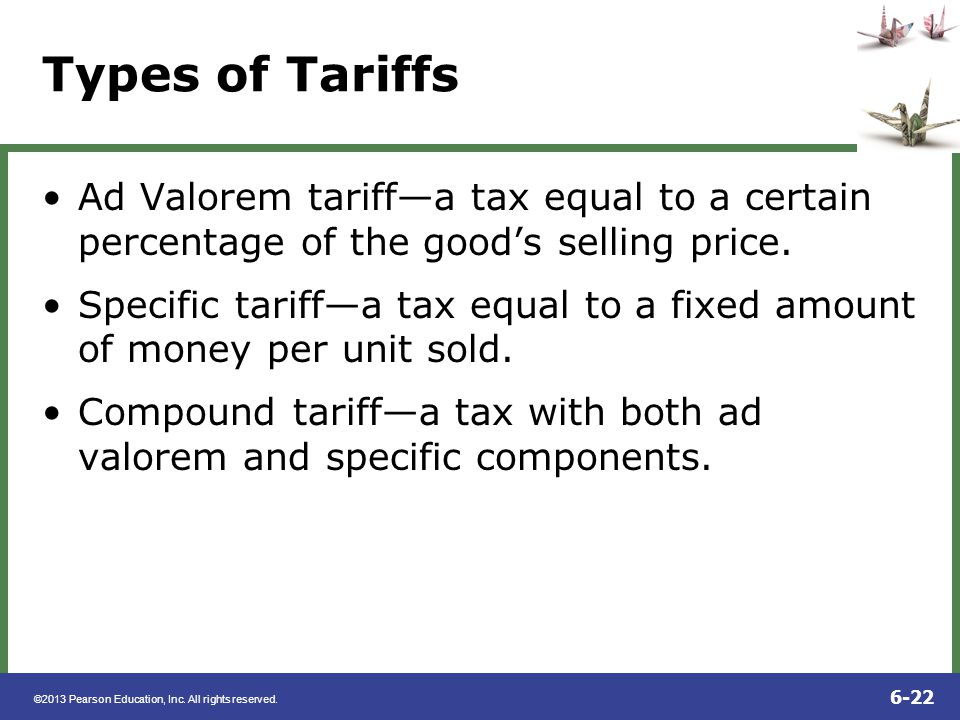 ©2013 Pearson Education, Inc. All rights reserved. 6-22 Types of Tariffs Ad Valorem tariffa tax equal to a certain percentage of the goods selling pri
