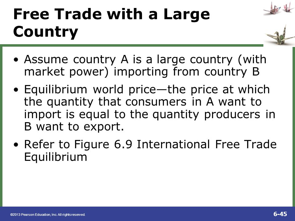 ©2013 Pearson Education, Inc. All rights reserved. 6-45 Free Trade with a Large Country Assume country A is a large country (with market power) import
