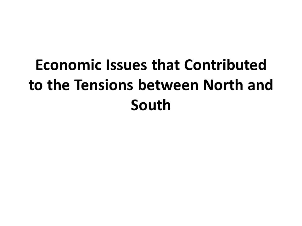 Economic Issues that Contributed to the Tensions between North and South