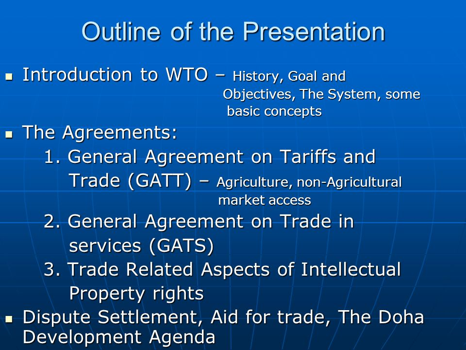 Outline of the Presentation Introduction to WTO – History, Goal and Introduction to WTO – History, Goal and Objectives, The System, some Objectives, T