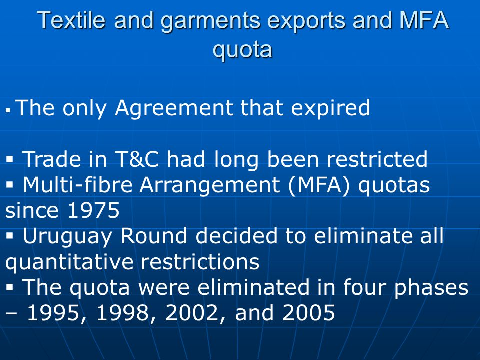 Textile and garments exports and MFA quota The only Agreement that expired Trade in T&C had long been restricted Multi-fibre Arrangement (MFA) quotas