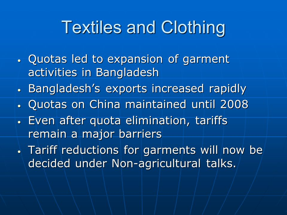 Textiles and Clothing Quotas led to expansion of garment activities in Bangladesh Quotas led to expansion of garment activities in Bangladesh Banglade