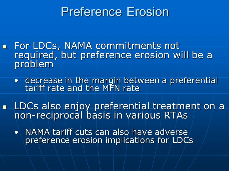 Preference Erosion For LDCs, NAMA commitments not required, but preference erosion will be a problem For LDCs, NAMA commitments not required, but pref