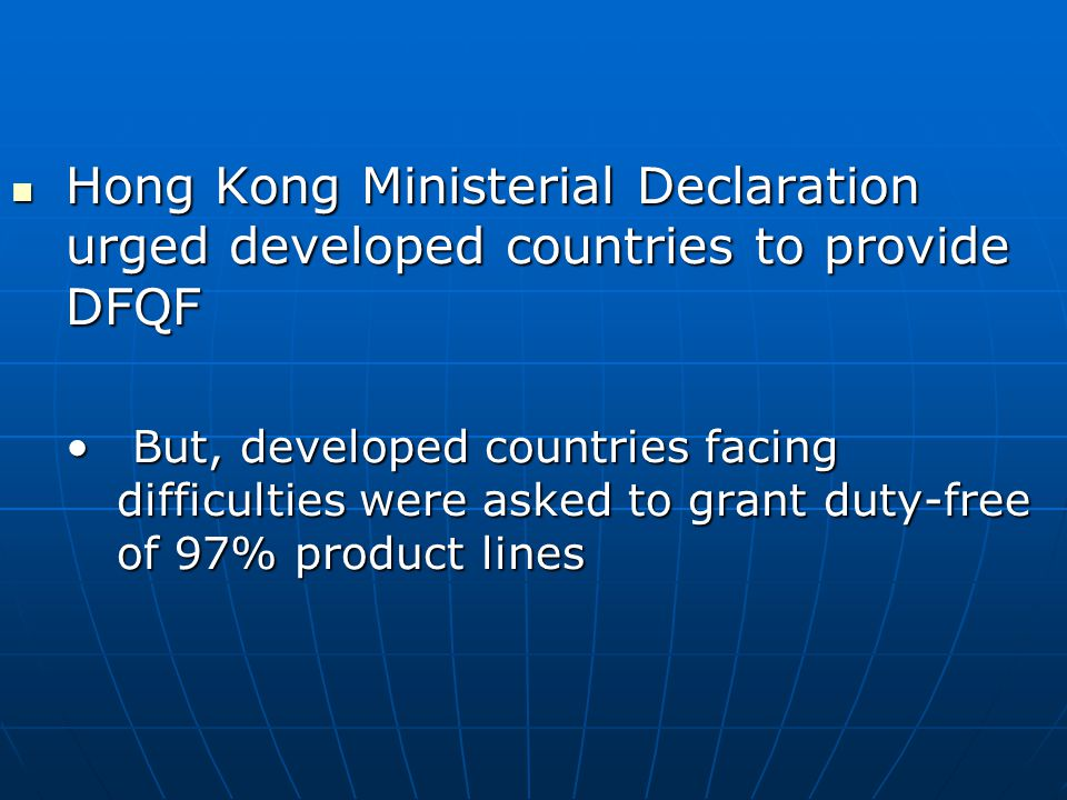 Hong Kong Ministerial Declaration urged developed countries to provide DFQF Hong Kong Ministerial Declaration urged developed countries to provide DFQ