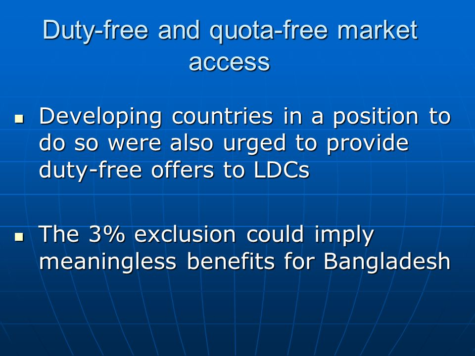 Duty-free and quota-free market access Developing countries in a position to do so were also urged to provide duty-free offers to LDCs Developing coun