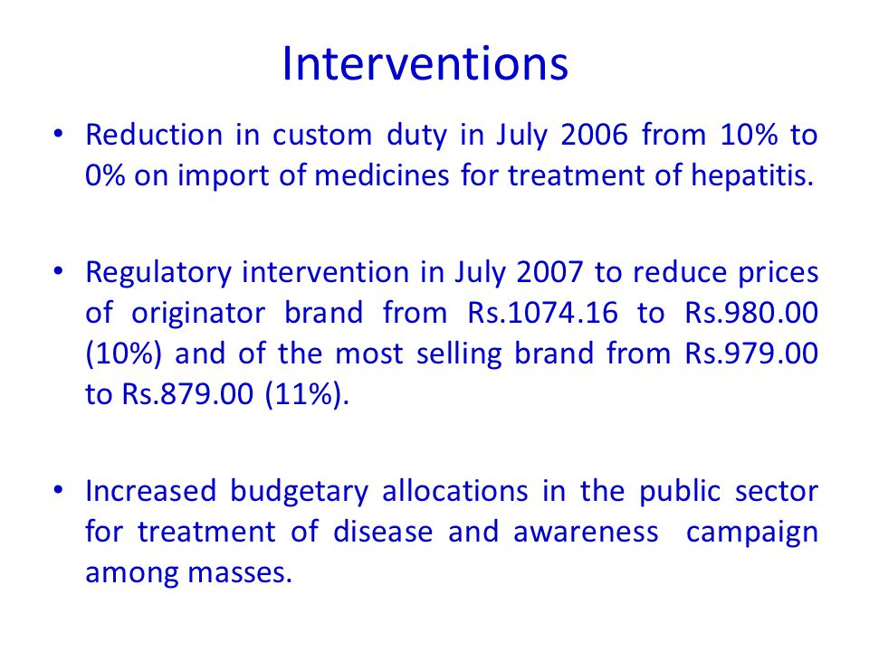 Interventions Reduction in custom duty in July 2006 from 10% to 0% on import of medicines for treatment of hepatitis.