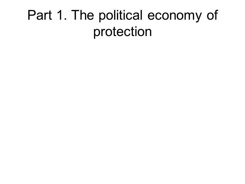 Part 1. The political economy of protection
