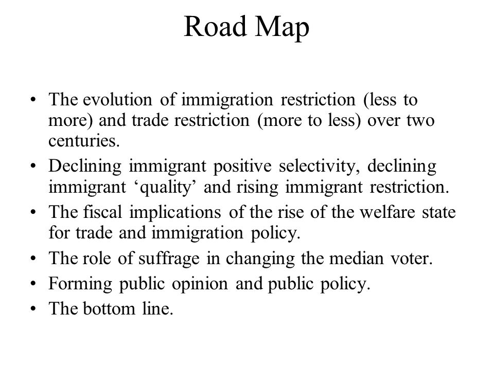 Road Map The evolution of immigration restriction (less to more) and trade restriction (more to less) over two centuries.