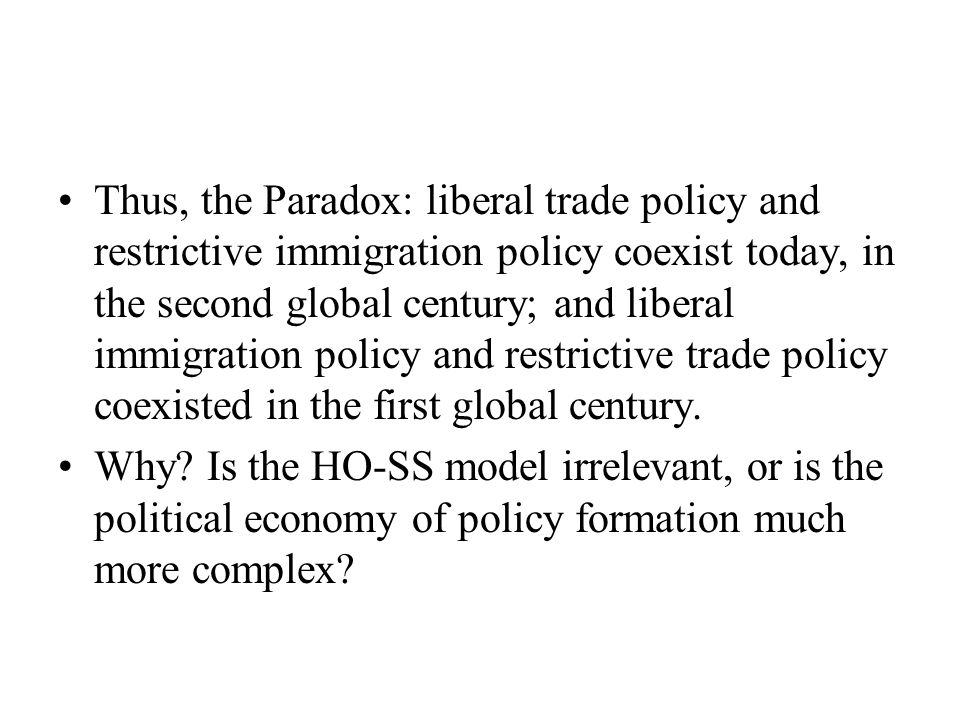 Thus, the Paradox: liberal trade policy and restrictive immigration policy coexist today, in the second global century; and liberal immigration policy and restrictive trade policy coexisted in the first global century.