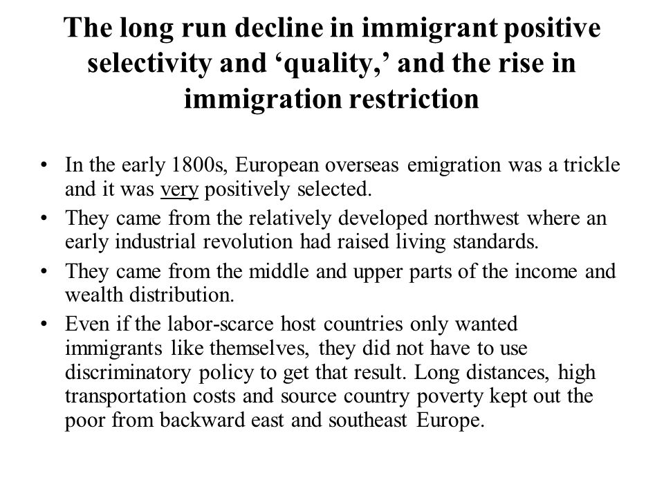 The long run decline in immigrant positive selectivity and quality, and the rise in immigration restriction In the early 1800s, European overseas emigration was a trickle and it was very positively selected.