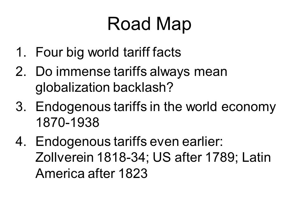 Road Map 1.Four big world tariff facts 2.Do immense tariffs always mean globalization backlash.