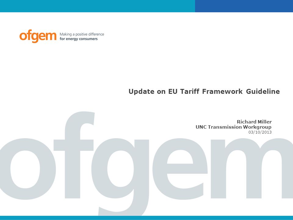 Update on EU Tariff Framework Guideline Richard Miller UNC Transmission Workgroup 03/10/2013