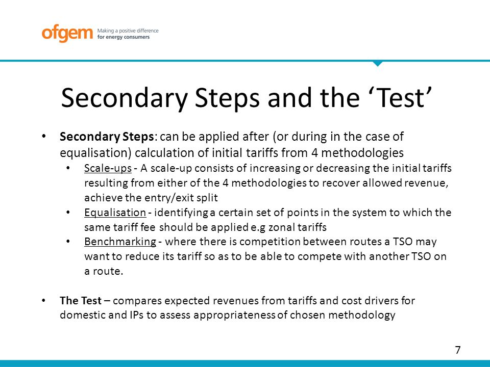 Secondary Steps and the Test 7 Secondary Steps: can be applied after (or during in the case of equalisation) calculation of initial tariffs from 4 met