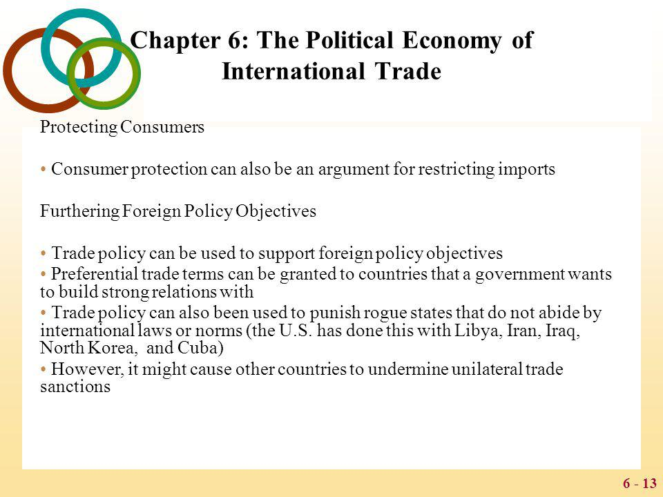 6 - 13 Chapter 6: The Political Economy of International Trade Protecting Consumers Consumer protection can also be an argument for restricting import