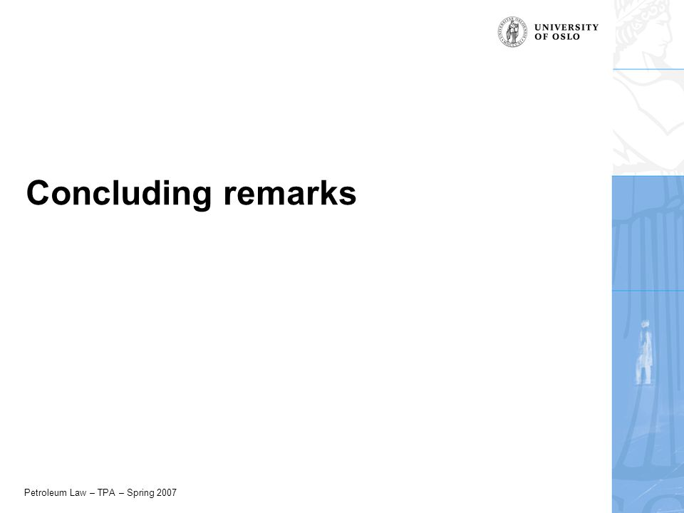 Petroleum Law – TPA – Spring 2007 Concluding remarks
